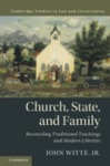 Church, State, and Family: Reconciling Traditional Teachings and Modern Liberties by John Witte Jr.