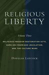 Religious Liberty, Volume 3: Religious Freedom Restoration Acts, Same-Sex Marriage Legislation, and the Culture Wars by Douglas Laycock