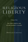 Religious Liberty, Volume 5: The Free Speech and Establishment Clauses by Douglas Laycock