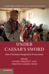 Under Caesar's Sword: How Christians Respond to Persecution by Daniel Philpott and Timothy Samuel Shah