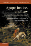 Agape, Justice, and Law: How Might Christian Love Shape Law?