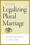 Legalizing Plural Marriage: The Next Frontier in Family Law