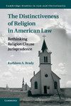 The Distinctiveness of Religion in American Law: Rethinking Religion Clause Jurisprudence by Kathleen A. Brady