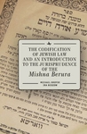 The Codification of Jewish Law and an Introduction to the Jurisprudence of the