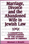 Marriage, Divorce, and the Abandoned Wife in Jewish Law: A Conceptual Understanding of the Agunah Problems in America