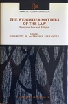The Weightier Matters of the Law: Essays on Law and Religion : A Tributer to Harold J. Berman