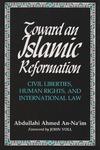 Toward an Islamic Reformation: Civil Liberties, Human Rights, and International Law