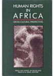 Human Rights in Africa: Cross-Cultural Perspectives