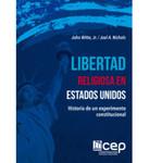 Libertad Religiosa en Estados Unidos: Historia de un experimento Constitucional by John Witte Jr. and Joel A. Nichols